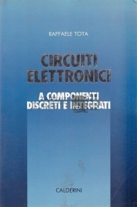 Circuiti Elettronici a componenti discreti e integrati / Circuite electronice si componente discrete si integrate. Analiza, proiect si verificare experimentala