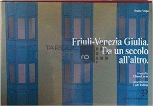 Friuli-Venezia Giulia. Da un secolo all' altro