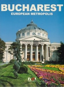 Bucharest / Bucuresti. Metropola europeana