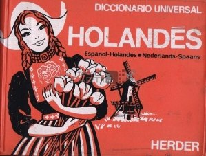 Diccionario Universal  Espanol-Holandes; Nederlands-Spaans / Dictionar Universal  Spaniol- Olandez si Olandez- Spaniol
