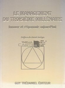 Le management du troisieme millenaire / Managementul celui de-al treilea mileniu/ Inoveaza si infloreste astazi