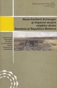 Noua frontiera Schengen si impactul asupra relatiilor dintre Romania si Republica Moldova