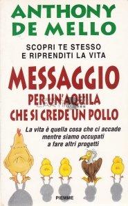 Messaggio per un'aquila che si crede un pollo / Mesaj pentru un vultur care se crede a fi un pui