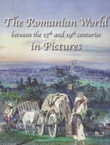 The Romanian World in pictures / Lumea romaneasca in imagini