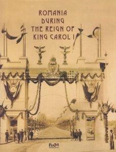 Romania during the reign of king Carol I / Romania in timpul domniei regelui Carol I