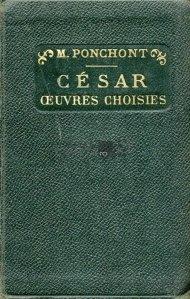 Cesar - oeuvres choisies / Cesar - opere alesecu bibliografie, studii istorice si literare, note, gra,atica si ilustratii documentare