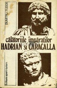 Calatoriile imparatilor Hadrian si Caracalla