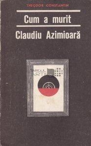 Cum a murit Claudiu Azimioara