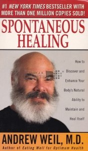 Spontaneous Healing / Vindecarea spontana: Cum sa descoperi si sa adopti abilitatea naturala a organismului tau de a se mentine si vindeca singur