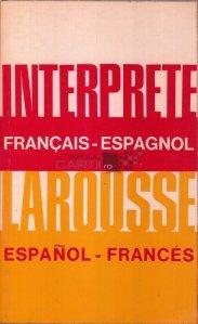 L'Interprete Larousse francais-espagnol; espanol-frances / Francez-Spaniol; Spaniol-Francez