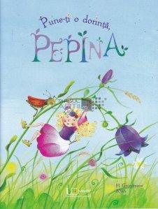 Pune-ti o dorinta, Pepina !