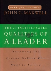 The 21 indispensable qualities of a leader / Cele 21 de calitati indispensabile unui lider
