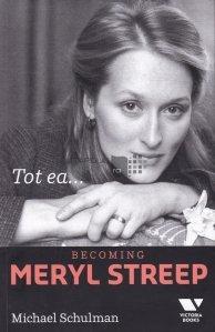 Tot ea...Becoming Meryl Streep / Tot ea..Devenind Meryl Streep