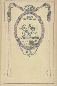 La reine Marie-Antoinette / Regina Maria-Antoaneta