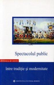 Spectacolul public intre traditie si modernitate