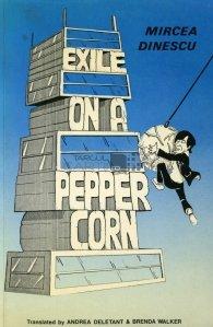 Exile on a pepper corn / Exilat pe un bob de piper