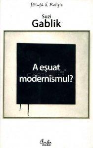 A esuat modernismul?