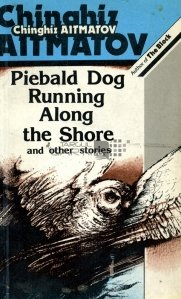 Piebald dog running along the shore and other stories / Cainele pestrit alergand de-a lungul tarmului si alte povestiri