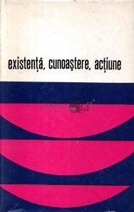 Existenta, cunoastere, actiune