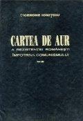Cartea de aur a rezistentei romanesti impotriva comunismului