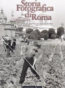 Storia Fotografica  di Roma 1940-1949 / Istoria fotografica a Romei 1940-1949. De la gradinile razboiului la neorealism