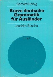 Kurze deutsche grammatik fur Auslander / Scurta gramatica a limbii germane pentru straini