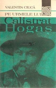 Pe urmele lui Calistrat Hogas