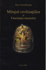 Mirajul civilizatiilor si fascinatia muzeelor
