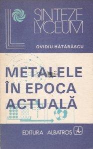 Metalele in epoca actuala