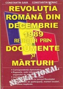 Revolutia Romana din decembrie 1989 retraita prin documente si marturii
