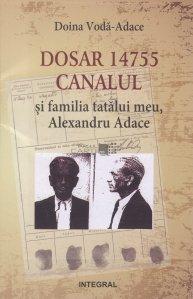 Dosar 14755 Canalul si familia tatalui meu, Alexandru Adace