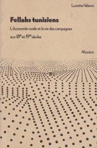Fellahs tunisiens / Felahii tunisieni: Economia rurala si viata rurala in secolele XVIII si XIX