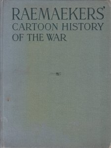Raemaekers' Cartoon History of the War / Raemaekers - Istoria razboiului in desene: primele doisprezece luni ale razboiului