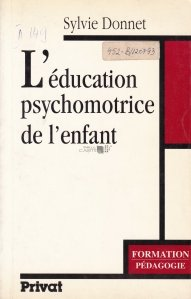 L'education psychomotrice de l'enefant / Educatia psiho-motrica a copilului