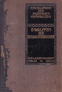 Enzyklopadie der Modern Kriminalistik / Enciclopedie de criminalistica moderna: criminalii sexuali