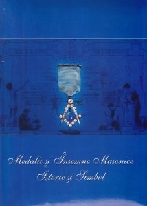 Medalii si insemne masonice - Istorie si simbol / Free-Masonic Medals and Badges - History and Symbol
