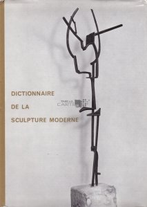 Dictionnaire de la sculpture moderne / Dictionar de sculptura moderna