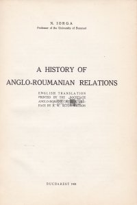 A History of Anglo-Roumanian Relations / O istorie a relatiilor anglo-romane
