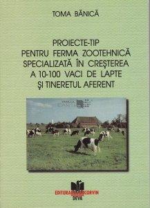 Proiecte-TIP pentru ferma zootehnica specializata in cresterea a 10-100 vaci de lapte si tineretul aferent
