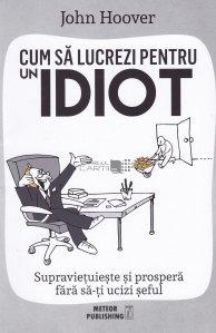 Cum sa lucrezi pentru un idiot