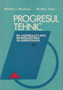 Progresul tehnic in agricultura si industria alimentara