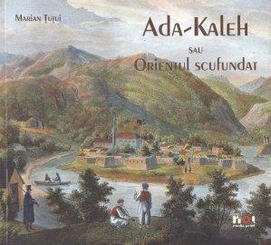 Ada-Kaleh sau Orientul scufundat