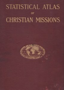 Statistical Atlas of Christian Missions / Atlas statistic al misiunilor crestine