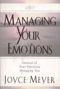 Managing Your Emotions Instead of Your Emotions Managing You / Controleaza-ti emotiile in loc sa te controleze acestea pe tine