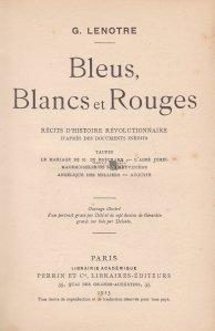 Bleus, blancs et rouges / Albastru, alb si rosu. Povestiri depsre istoria revolutionara dupa documente inedite