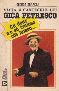 Viata si cantecele lui Gica Petrescu