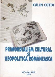 Primordialism cultural si geopolitica romaneasca