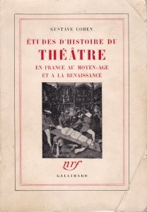 Etudes d'histoire du theatre en France au Moyen-Age et a la Renaissance / Studii de istoria teatrului in Franța, in Evul Mediu si Renastere