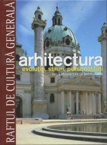 Arhitectura - Evolutie, stiluri, personalitati