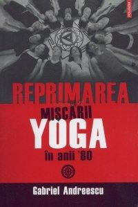 Reprimarea miscarii YOGA in anii '80